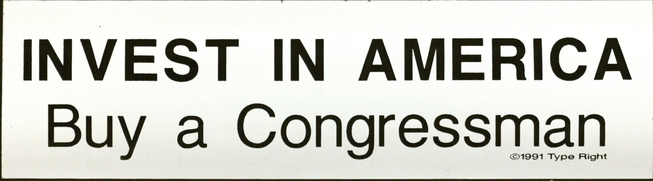 Bumper Sticker: Invest in America; Buy a Congressman