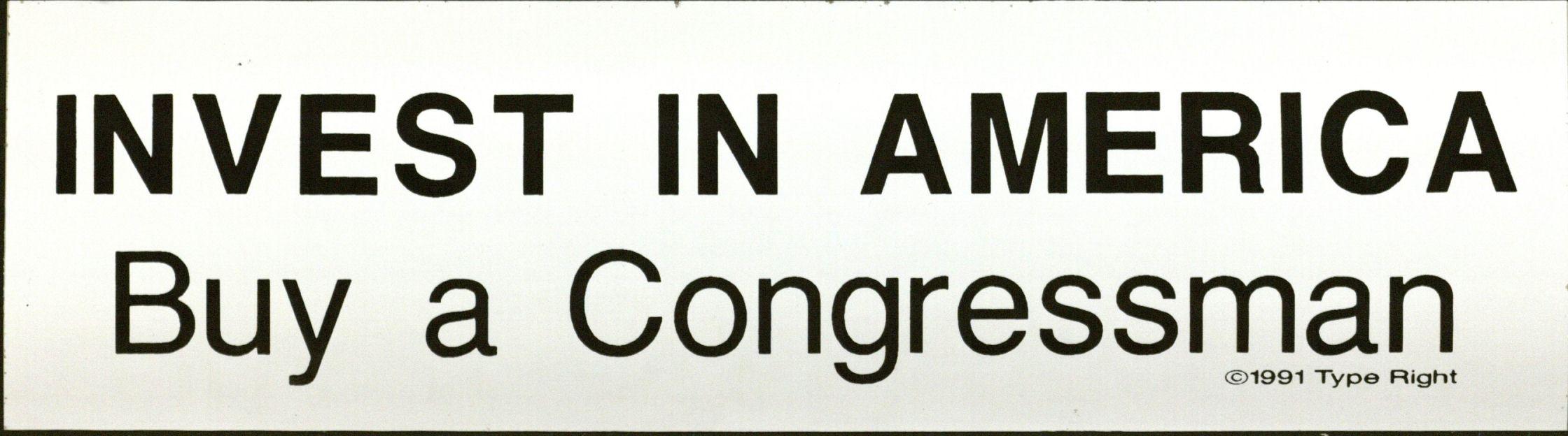 Bumper Sticker: Invest in America; Buy a Congressman