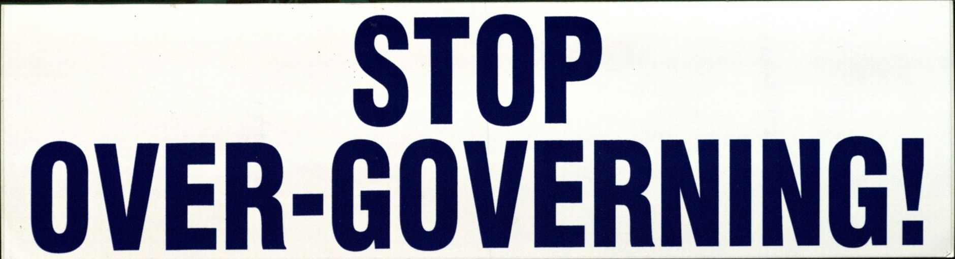 Bumper Sticker: Stop Over-governing!